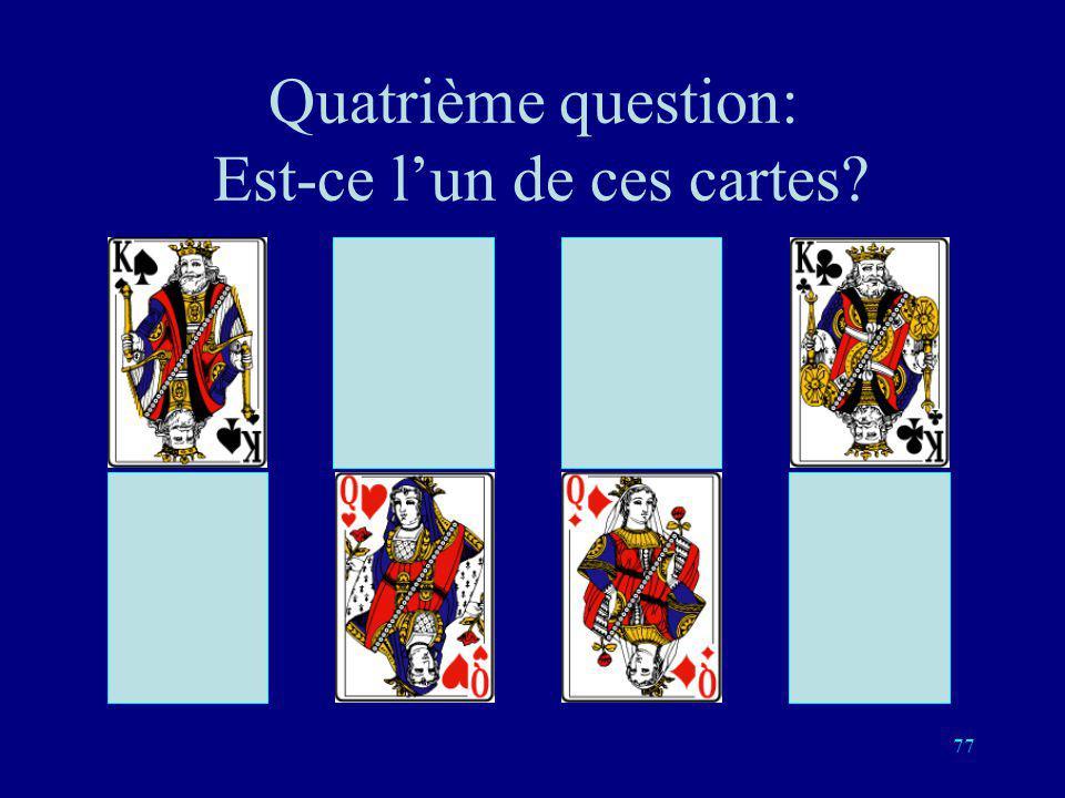 Quatrième question: Est-ce l'un de ces cartes