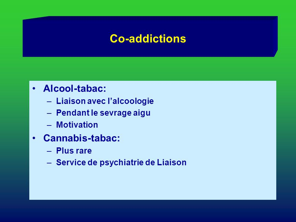 Co-addictions Alcool-tabac: Cannabis-tabac: Liaison avec l'alcoologie