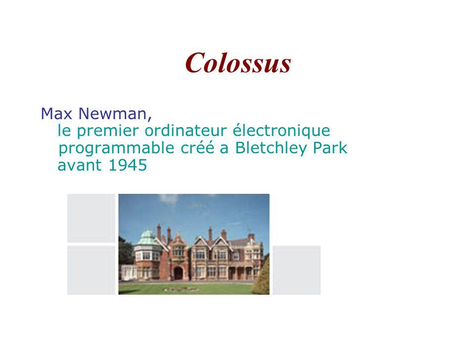 Colossus Max Newman, le premier ordinateur électronique programmable créé a Bletchley Park.