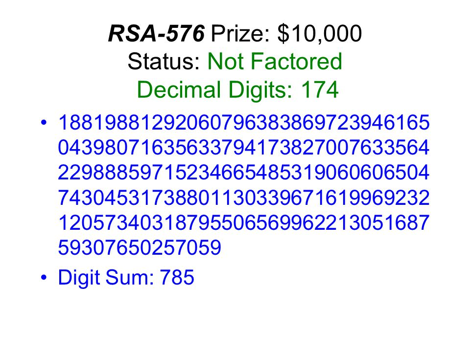 RSA-576 Prize: $10,000 Status: Not Factored Decimal Digits: 174