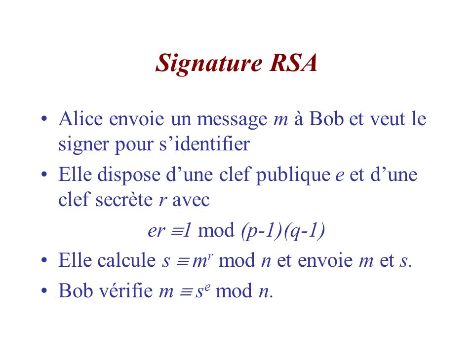Signature RSA Alice envoie un message m à Bob et veut le signer pour s'identifier. Elle dispose d'une clef publique e et d'une clef secrète r avec.