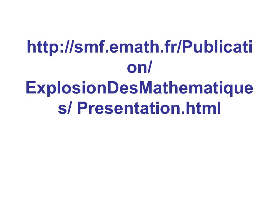 http://smf.emath.fr/Publication/ ExplosionDesMathematiques/ Presentation.html