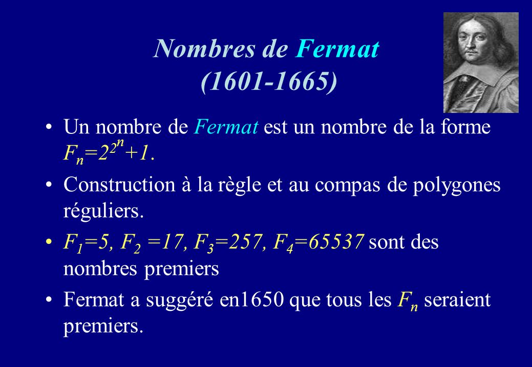 Nombres de Fermat (1601-1665) Un nombre de Fermat est un nombre de la forme Fn=22n+1. Construction à la règle et au compas de polygones réguliers.