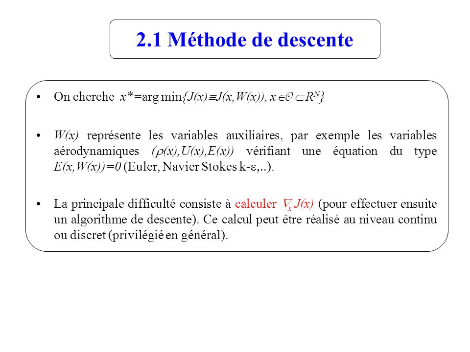 2.1 Méthode de descente On cherche x*=arg min{J(x)ºJ(x,W(x)), xÎO Ì RN}