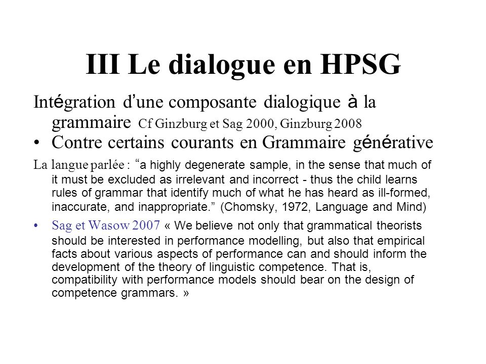 III Le dialogue en HPSG Intégration d'une composante dialogique à la grammaire Cf Ginzburg et Sag 2000, Ginzburg 2008.