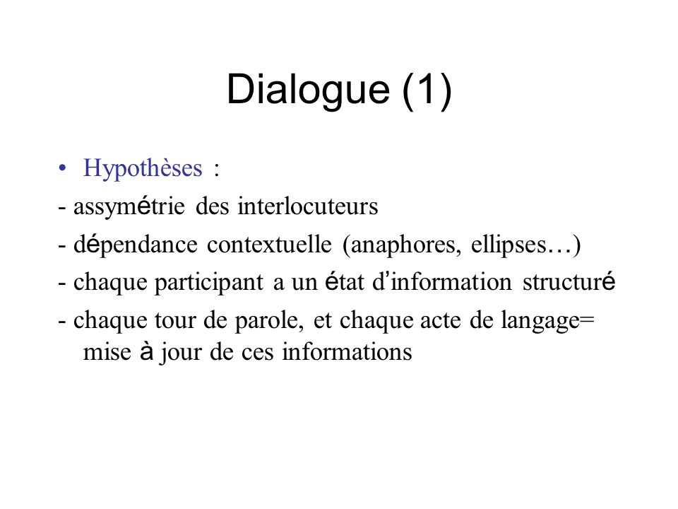 Dialogue (1) Hypothèses : - assymétrie des interlocuteurs
