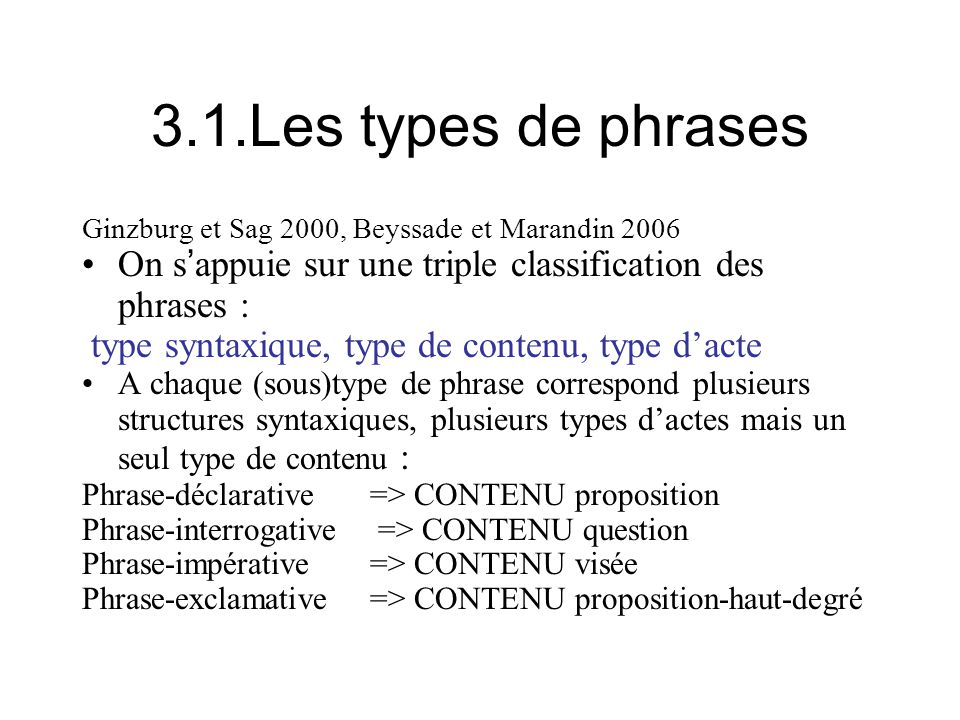 3.1.Les types de phrases Ginzburg et Sag 2000, Beyssade et Marandin 2006. On s'appuie sur une triple classification des phrases :