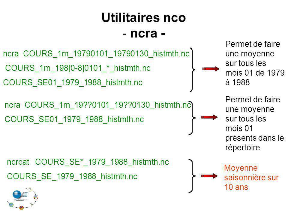 Utilitaires nco ncra - Permet de faire une moyenne sur tous les mois 01 de 1979 à 1988. ncra COURS_1m_19790101_19790130_histmth.nc.