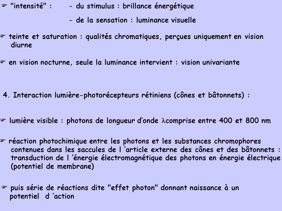  intensité : - du stimulus : brillance énergétique. - de la sensation : luminance visuelle.