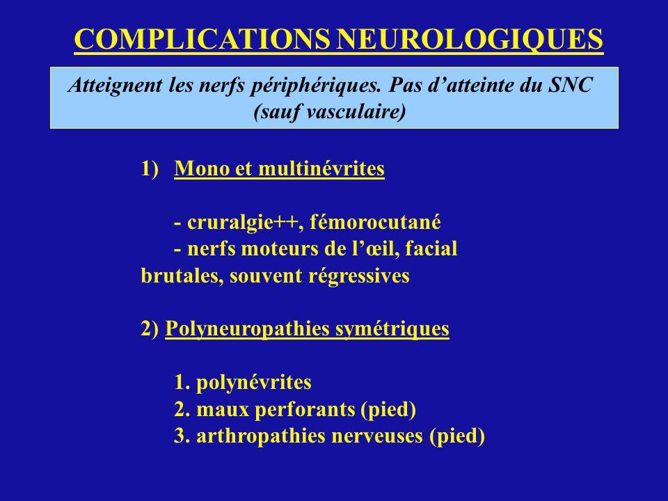 Atteignent les nerfs périphériques. Pas d'atteinte du SNC