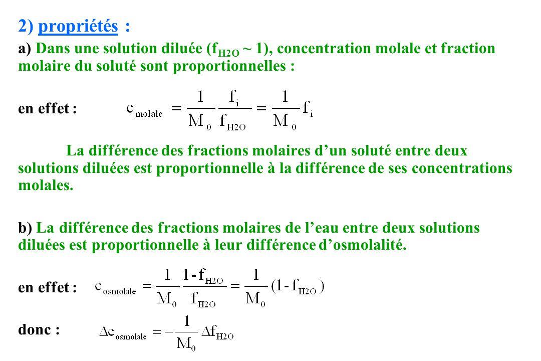 2) propriétés : a) Dans une solution diluée (fH2O ~ 1), concentration molale et fraction molaire du soluté sont proportionnelles :