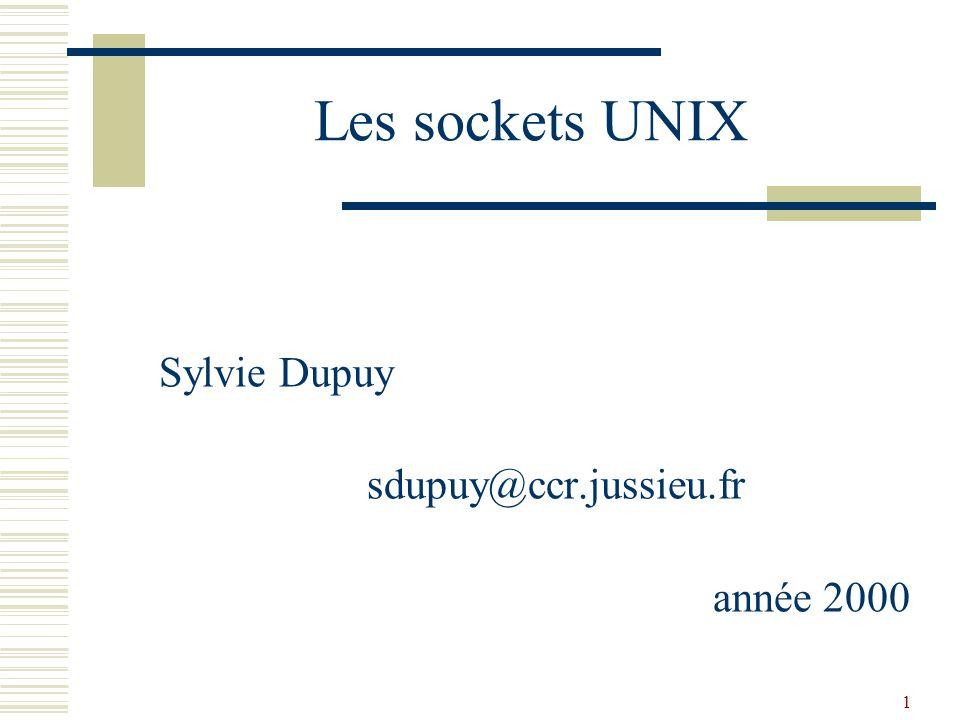 Les sockets UNIX Sylvie Dupuy sdupuy@ccr.jussieu.fr année 2000