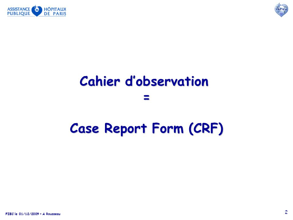 Cahier d'observation = Case Report Form (CRF)