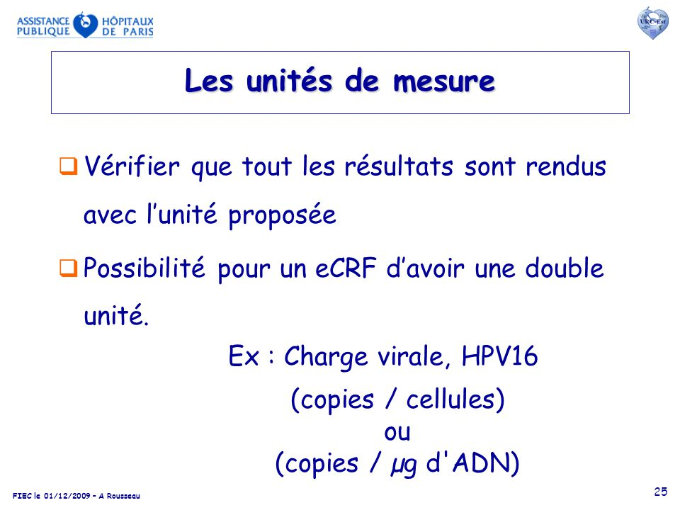 Les unités de mesure Vérifier que tout les résultats sont rendus avec l'unité proposée. Possibilité pour un eCRF d'avoir une double unité.