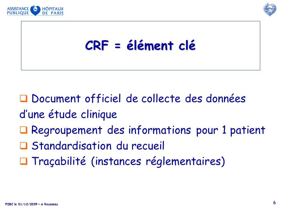 CRF = élément clé Document officiel de collecte des données d'une étude clinique. Regroupement des informations pour 1 patient.