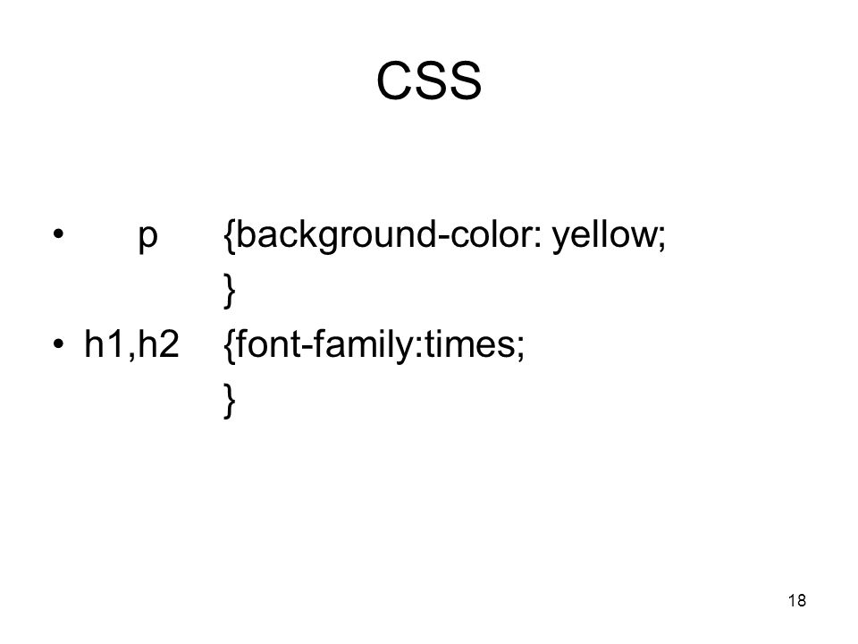 CSS p {background-color: yellow; } h1,h2 {font-family:times;