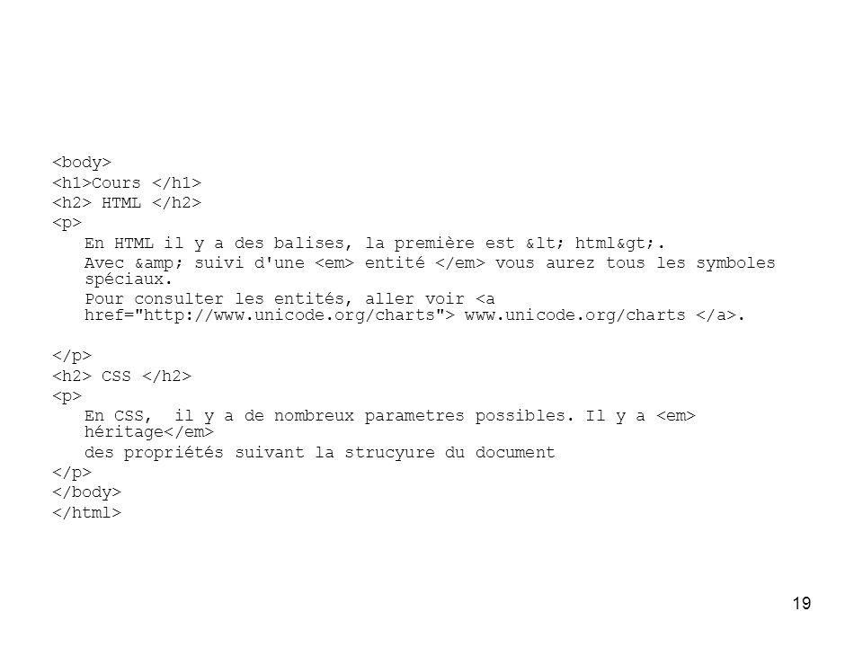 <body> <h1>Cours </h1> <h2> HTML </h2> <p> En HTML il y a des balises, la première est < html>.