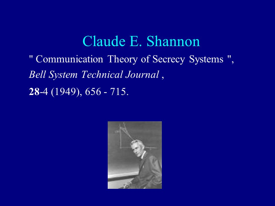 Claude E. Shannon Communication Theory of Secrecy Systems ,