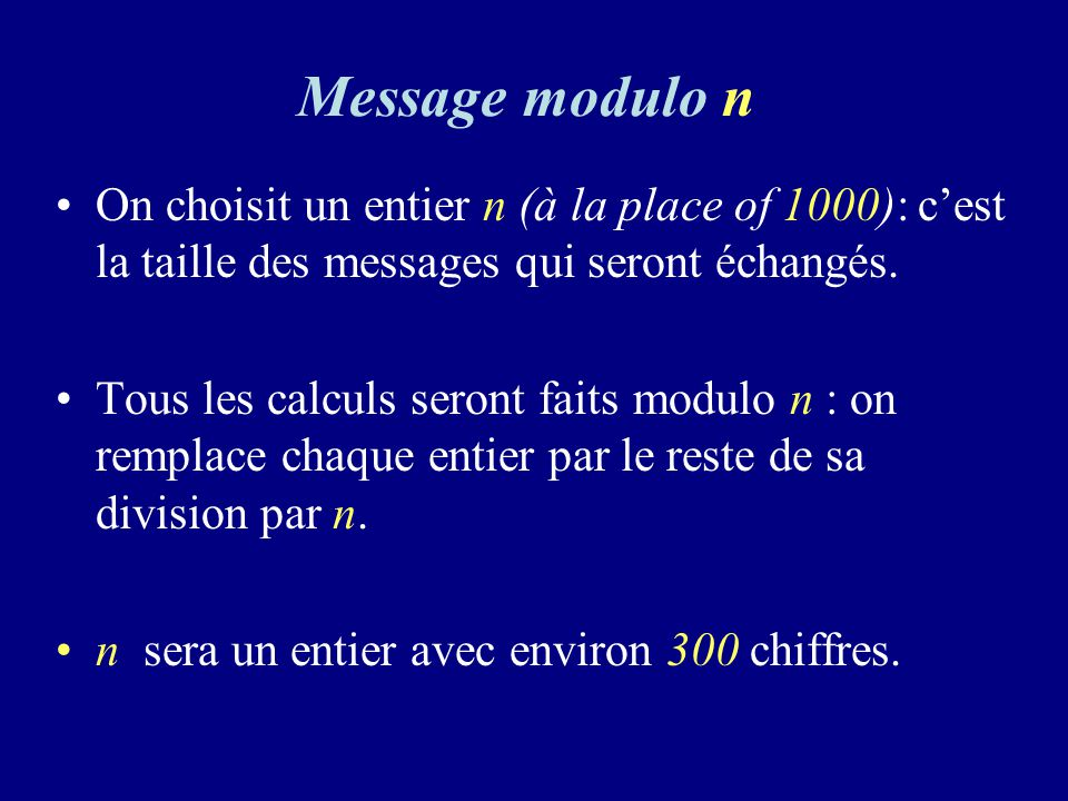 Message modulo n On choisit un entier n (à la place of 1000): c'est la taille des messages qui seront échangés.