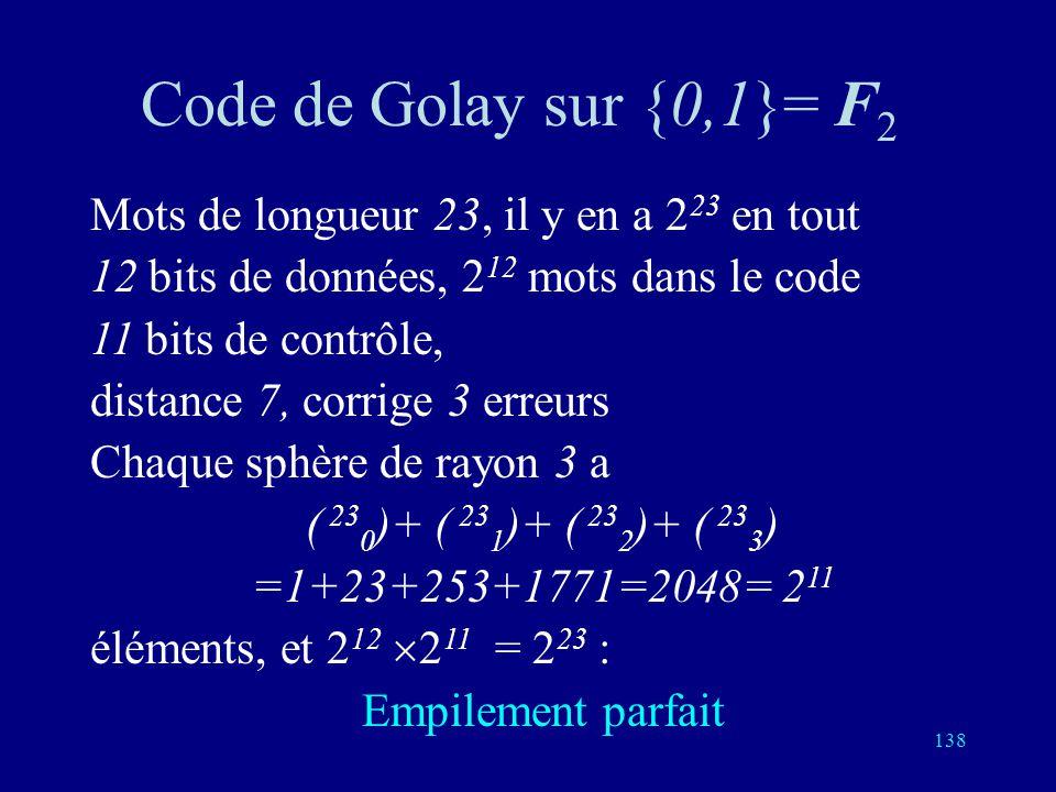 Code de Golay sur {0,1}= F2 Mots de longueur 23, il y en a 223 en tout
