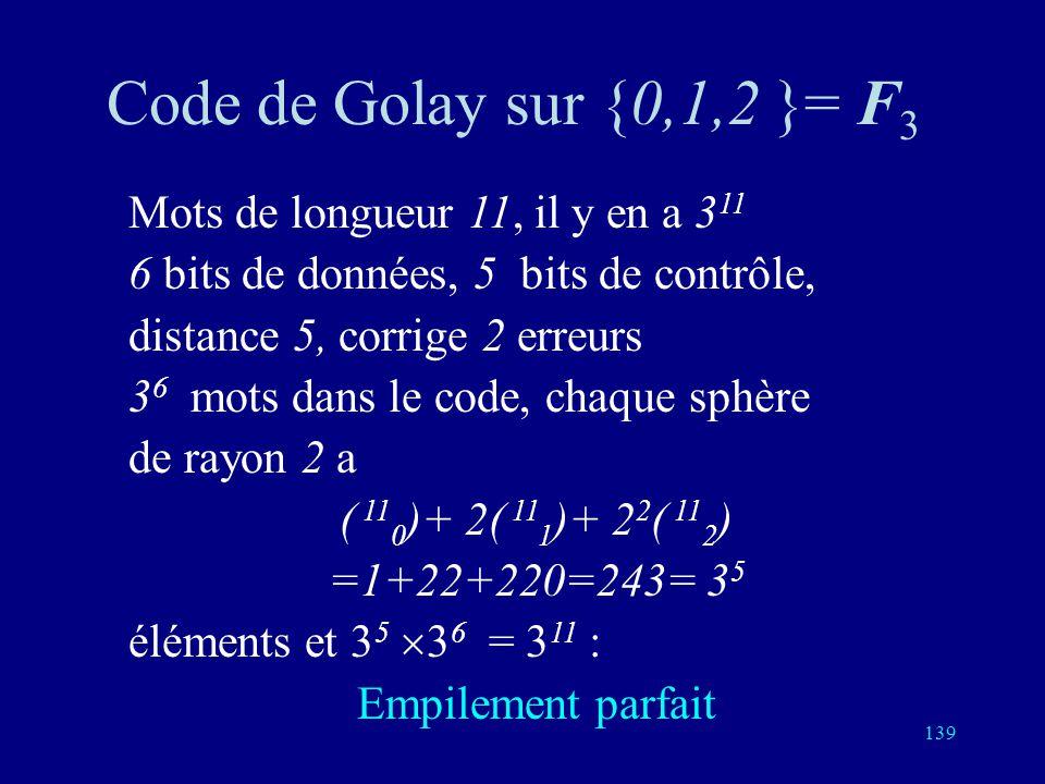 Code de Golay sur {0,1,2 }= F3 Mots de longueur 11, il y en a 311