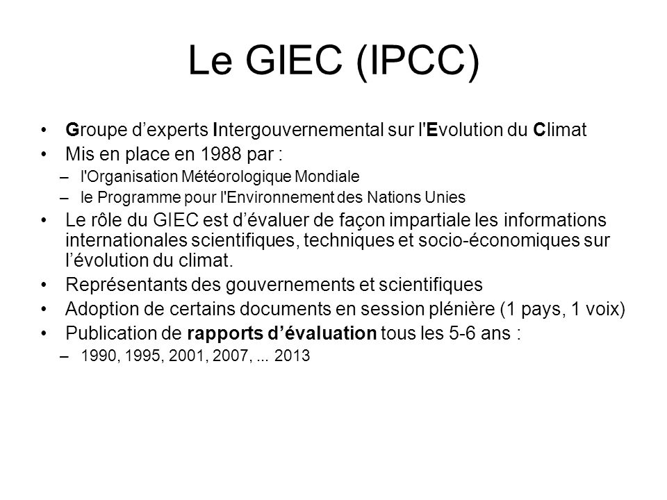 Le GIEC (IPCC) Groupe d'experts Intergouvernemental sur l Evolution du Climat. Mis en place en 1988 par :