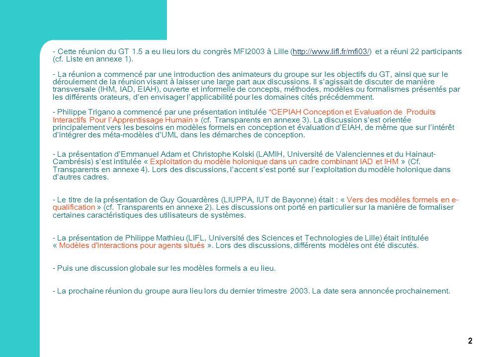 - Cette réunion du GT 1.5 a eu lieu lors du congrès MFI2003 à Lille (http://www.lifl.fr/mfi03/) et a réuni 22 participants (cf. Liste en annexe 1).