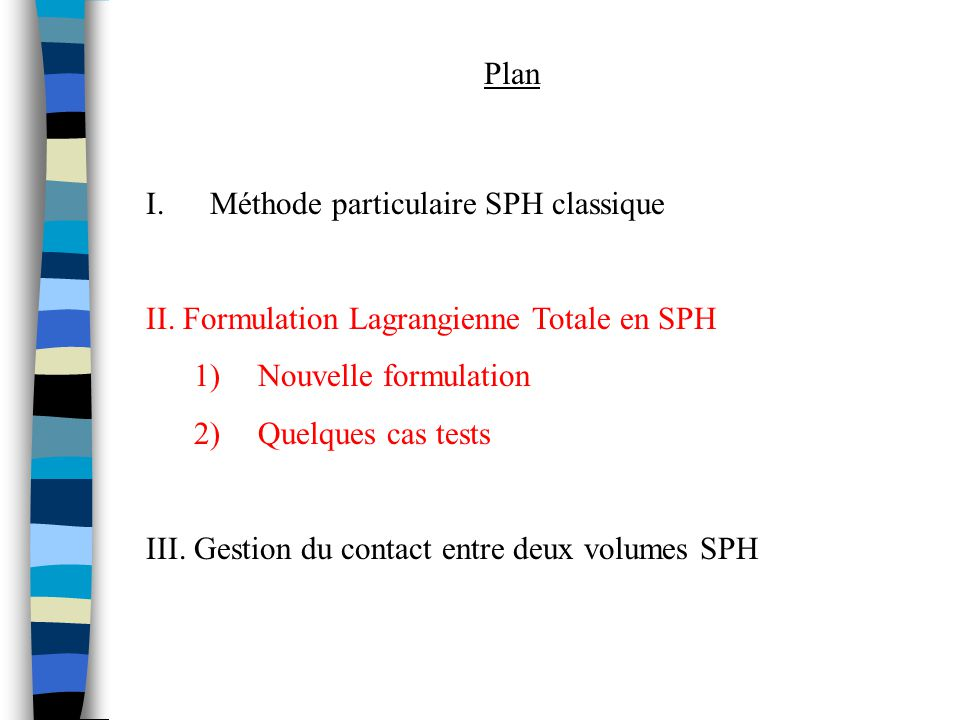 Plan Méthode particulaire SPH classique. II. Formulation Lagrangienne Totale en SPH. Nouvelle formulation.