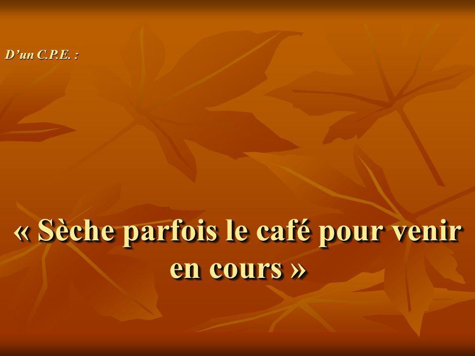 « Sèche parfois le café pour venir en cours »