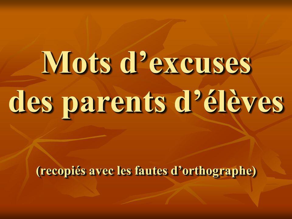 Mots d'excuses des parents d'élèves (recopiés avec les fautes d'orthographe)
