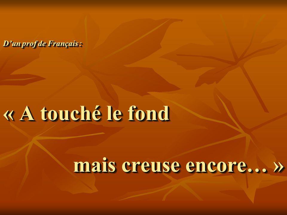 D'un prof de Français : « A touché le fond mais creuse encore… »