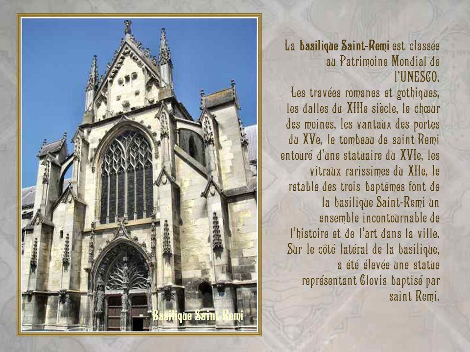 La basilique Saint-Remi est classée au Patrimoine Mondial de l'UNESCO.
