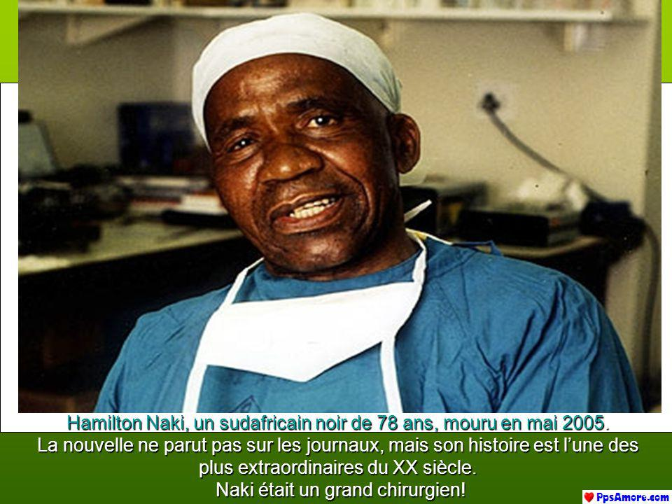 Hamilton Naki, un sudafricain noir de 78 ans, mouru en mai 2005.