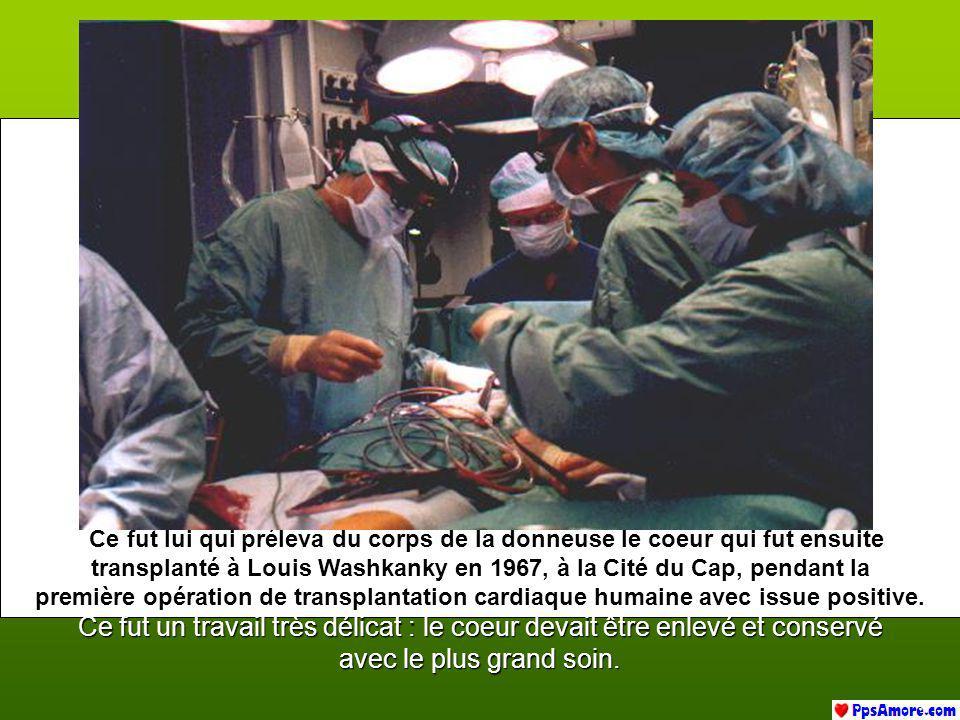 Ce fut lui qui préleva du corps de la donneuse le coeur qui fut ensuite transplanté à Louis Washkanky en 1967, à la Cité du Cap, pendant la