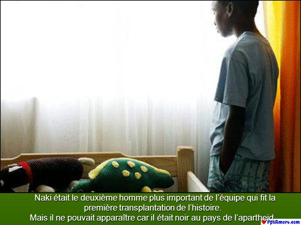 Naki était le deuxième homme plus important de l'équipe qui fit la première transplantation de l'histoire.