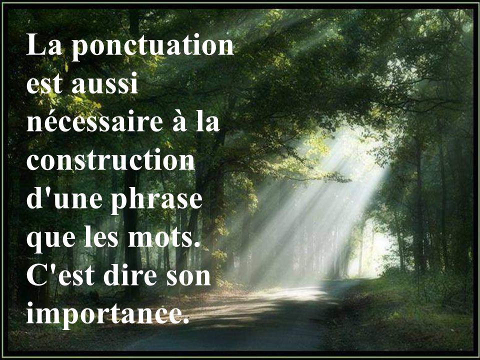 La ponctuation est aussi nécessaire à la construction d une phrase que les mots.