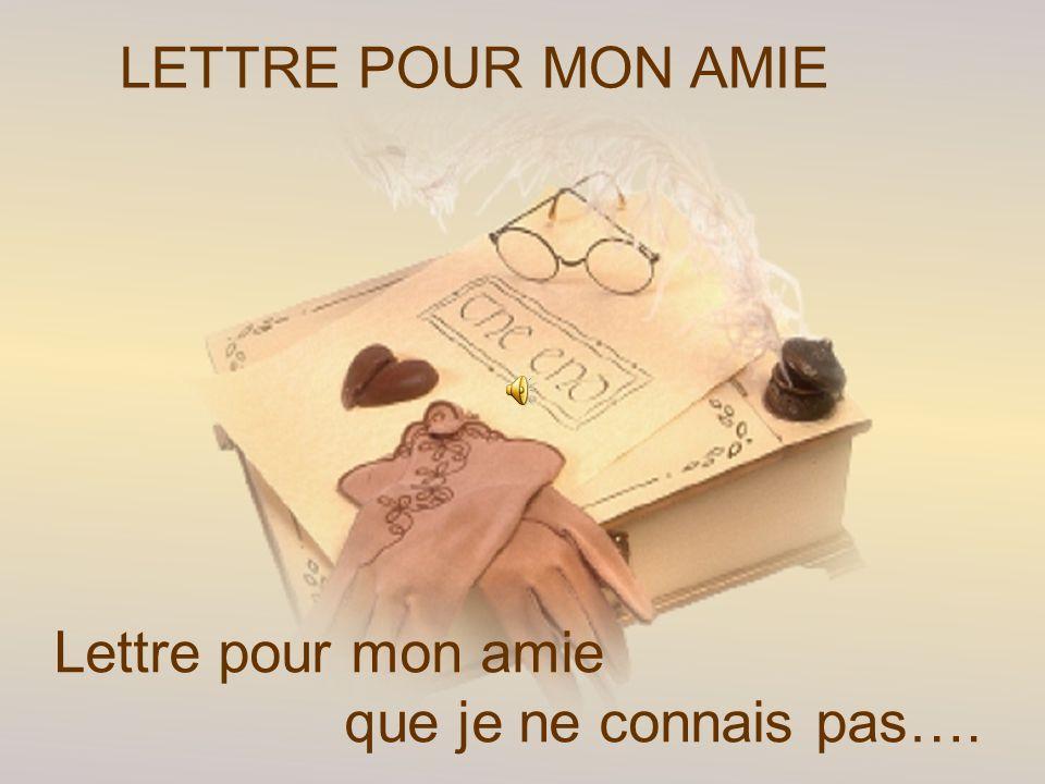 LETTRE POUR MON AMIE Lettre pour mon amie que je ne connais pas….