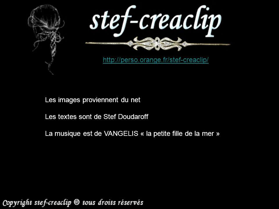 http://perso.orange.fr/stef-creaclip/ Les images proviennent du net. Les textes sont de Stef Doudaroff.