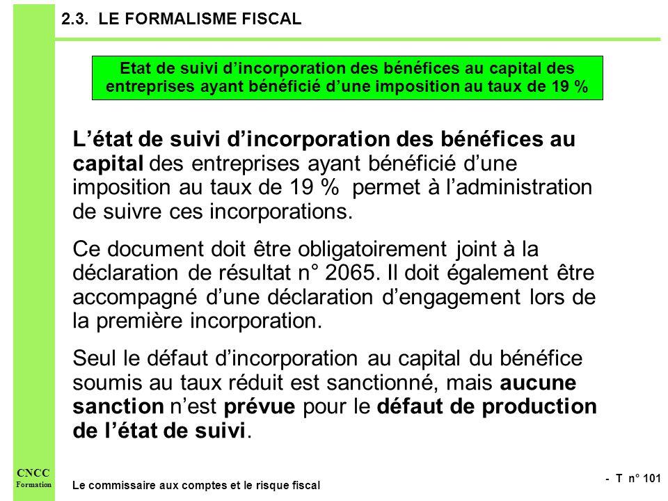 2.3. LE FORMALISME FISCAL Etat de suivi d'incorporation des bénéfices au capital des entreprises ayant bénéficié d'une imposition au taux de 19 %