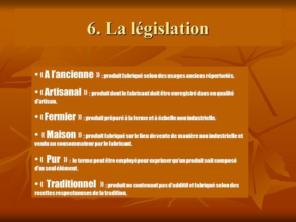 6. La législation • « A l'ancienne » : produit fabriqué selon des usages anciens répertoriés.