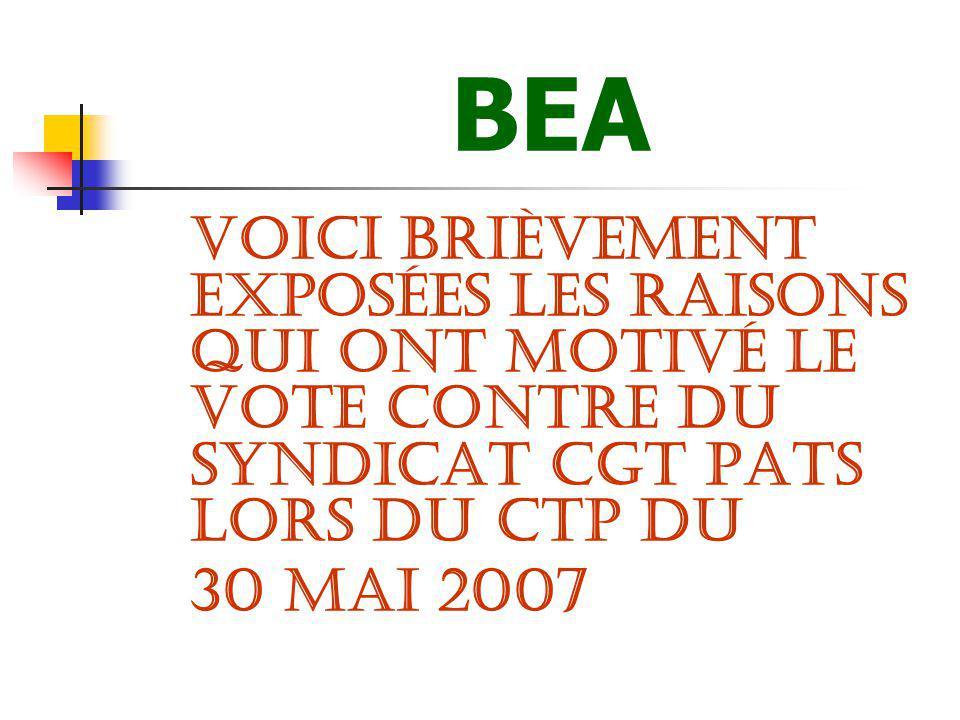 BEA Voici brièvement exposées les raisons qui ont motivé le vote contre du syndicat CGT PATS lors du CTP du.