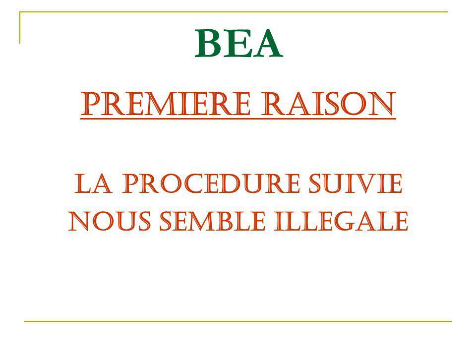 BEA PREMIERE RAISON LA PROCEDURE SUIVIE NOUS SEMBLE ILLEGALE