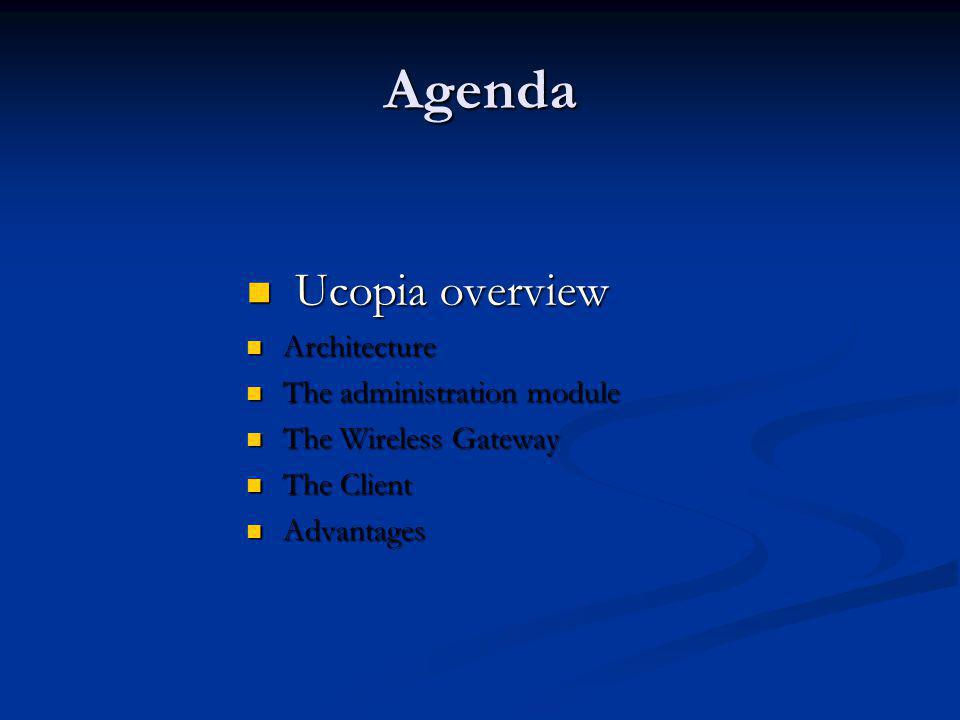 Agenda Ucopia overview Architecture The administration module