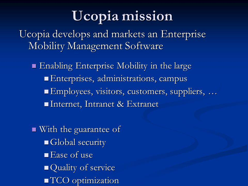 Ucopia mission Ucopia develops and markets an Enterprise Mobility Management Software. Enabling Enterprise Mobility in the large.