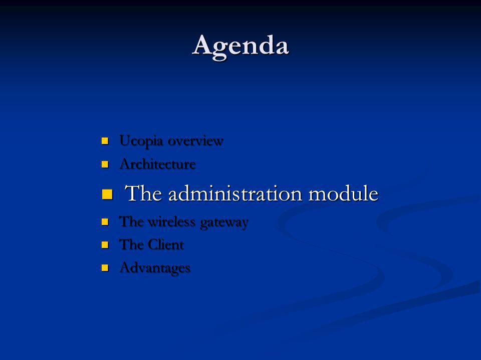 Agenda The administration module Ucopia overview Architecture