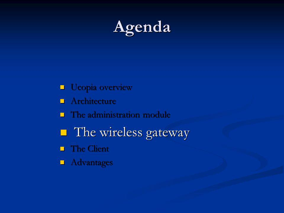 Agenda The wireless gateway Ucopia overview Architecture