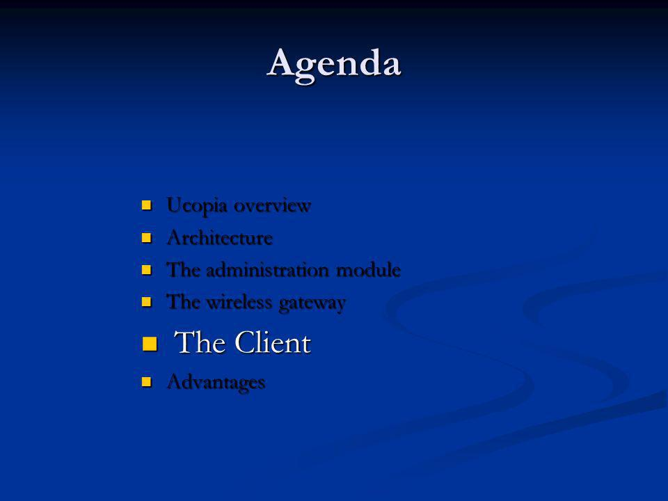 Agenda The Client Ucopia overview Architecture
