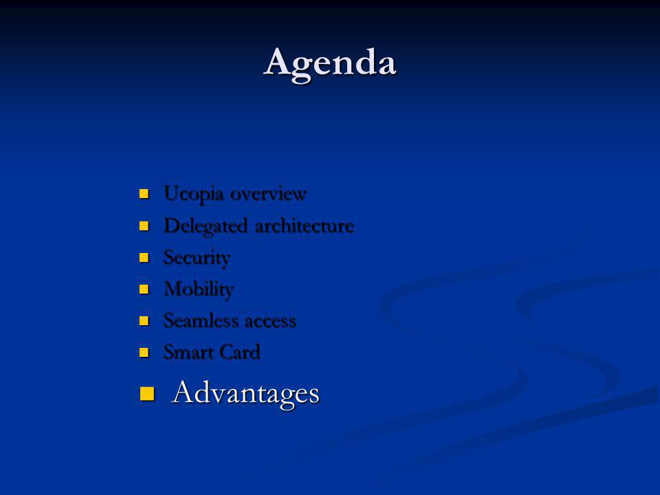 Agenda Advantages Ucopia overview Delegated architecture Security