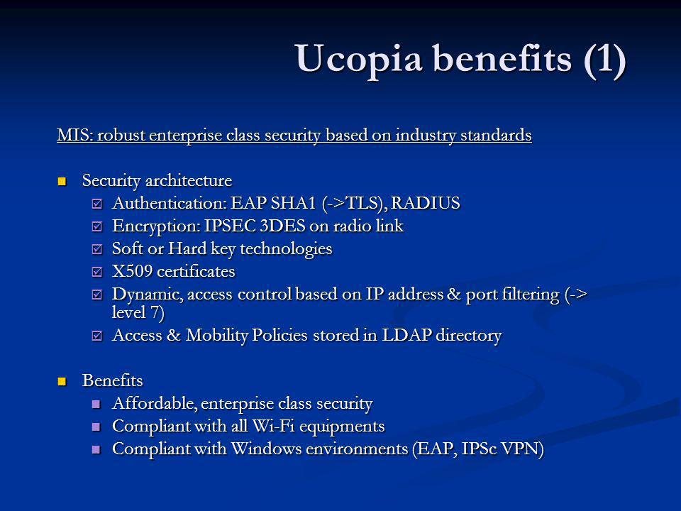 Ucopia benefits (1) MIS: robust enterprise class security based on industry standards. Security architecture.