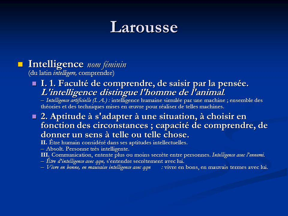 Larousse Intelligence nom féminin (du latin intelligere, comprendre)